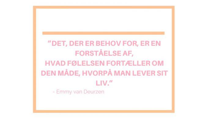 """Det, der er behov for er en forståelse af, hvad følelse fortæller om den måde, hvorpå man lever sit liv."""" Emmy van Deurzen"""