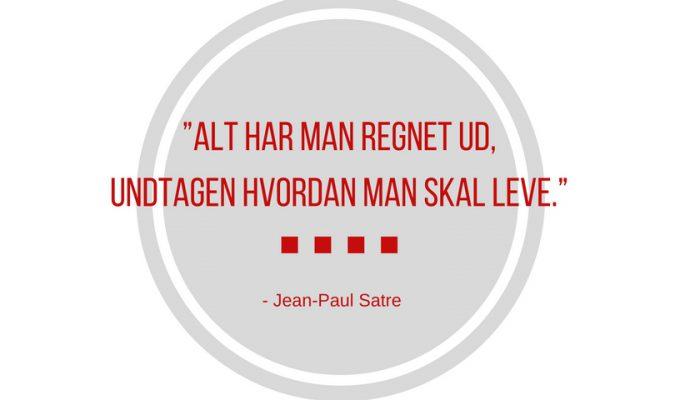 Alt har man regnet ud. Undtagen hvordan man skal leve. Jean Paul Satre