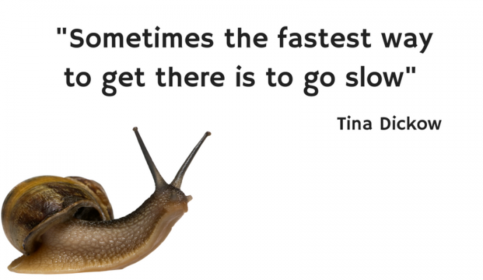 sometimes the fastest way to get there is to go slow, Tina Dickow