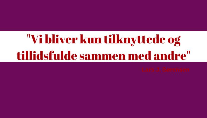 Vi bliver kun tilknyttede og tillidsfulde sammen med andre, Lars J. Sørensen