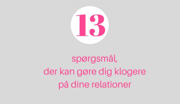 13 spørgsmål, der kan gøre dig klogere på dine relationer psykoterapeut