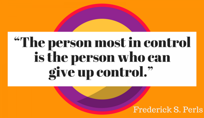 """The person most in control is the person who can give up control."""
