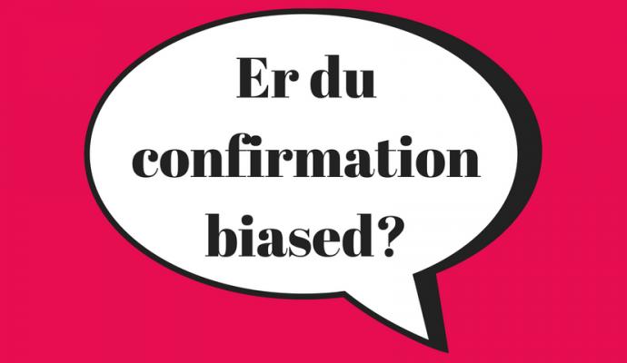 Er du confirmation biased?