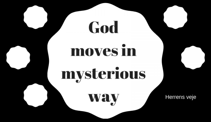 God moves in mysterious ways: Herrens Veje  UGENS CITAT godmoves 690x400