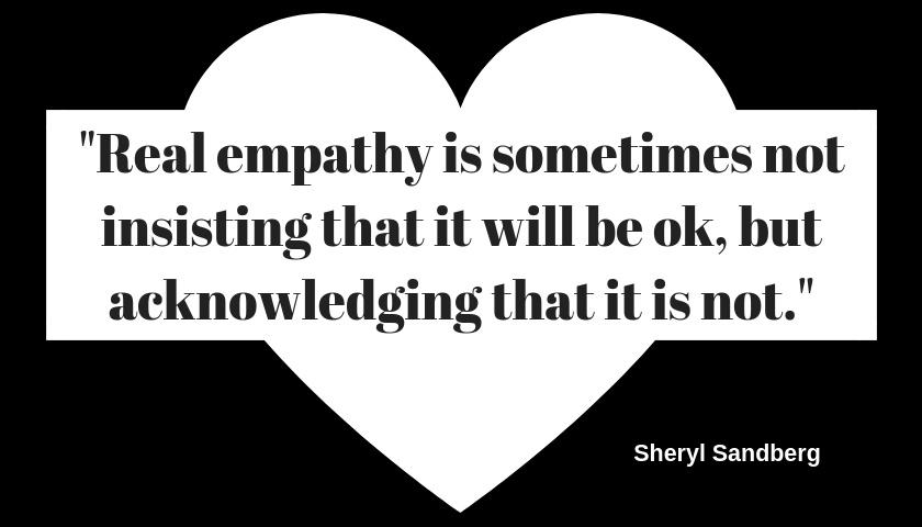 """""""Real empathy is sometimes not insisting that it will be ok, but acknowledging that it is not."""""""