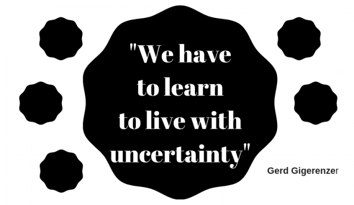 Gerd GigerenzerWe have to learn to live with uncertainty.