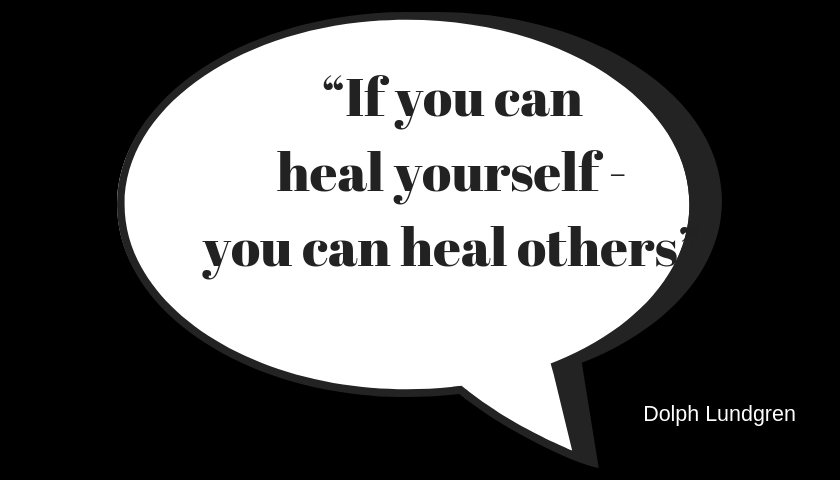 """If you can heal your self - you can heal others"" dolph lundgren"